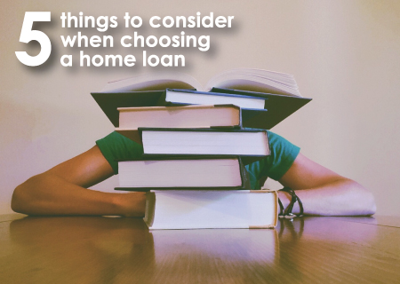 Choosing A Home Loan – 5 Things to Consider
