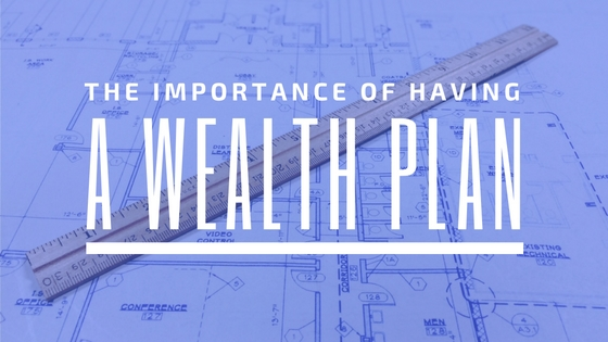 The Importance of Having a Wealth Plan