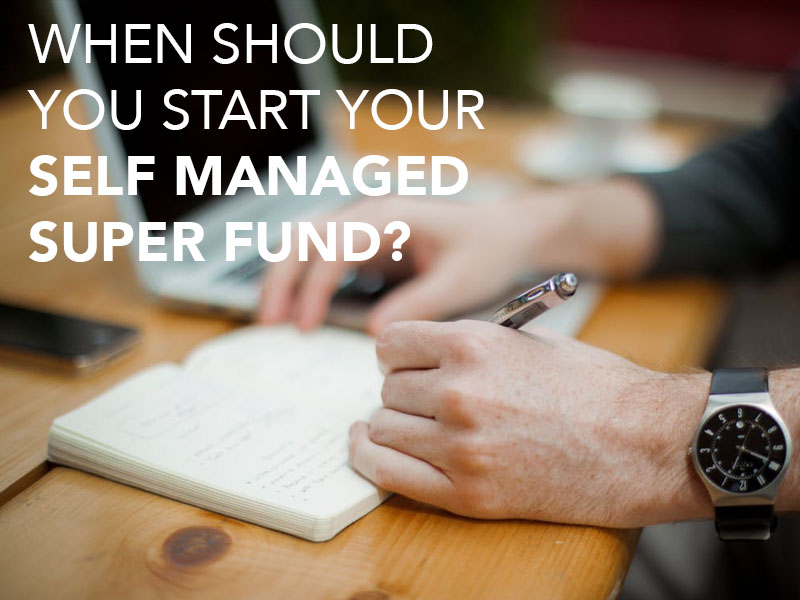 When should you start your Self Managed Super Fund?