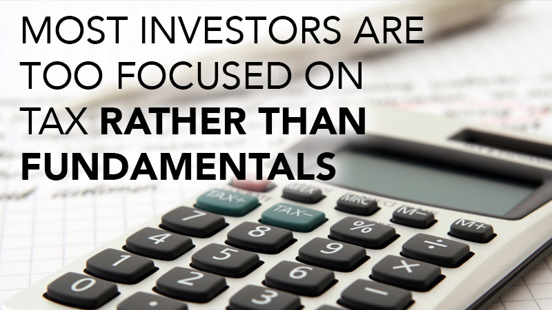 Most investors are too focused on tax rather than fundamentals